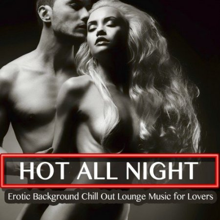 Музыкальный Сборник Hot All Night Erotic Background Chill out Lounge Music for Lovers в формате MP3 скачать торрент