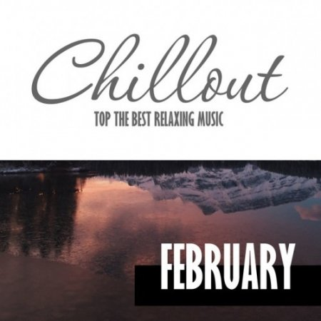 Музыкальный Сборник Chillout February 2017: Top 10 February Relaxing Chill Out and Lounge Music в формате MP3 скачать торрент