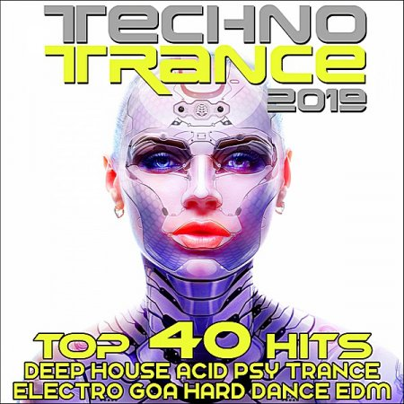 Музыкальный Сборник VA - Techno Trance 2019: Top 40 Hits Deep House, Acid Psytrance, Electro Goa Hard Dance, EDM в формате MP3 скачать торрент