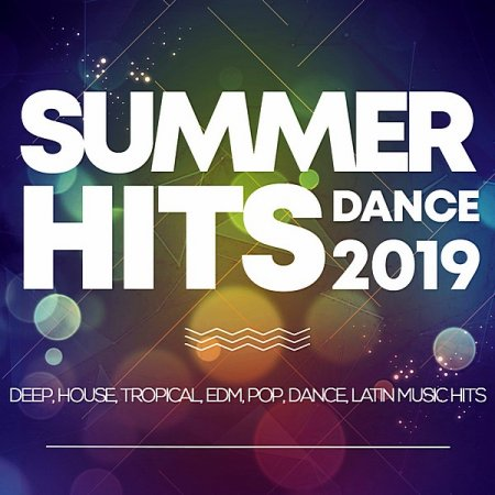 Музыкальный Сборник VA - Summer Hits Dance 2019: Deep, House, Tropical, Edm, Pop, Dance, Latin Music Hits в формате MP3 скачать торрент